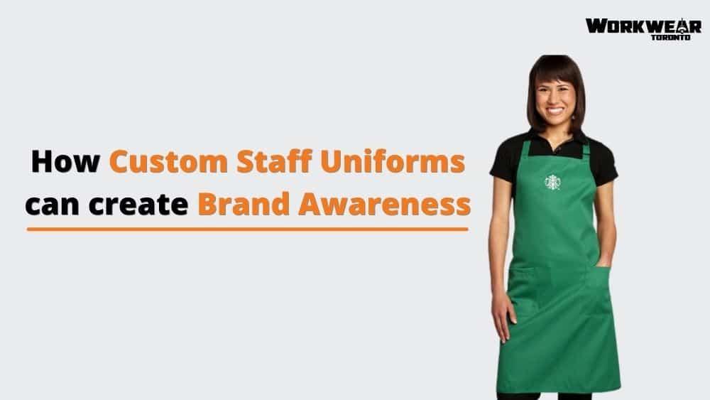 How Custom Staff Uniforms can create Brand Awareness