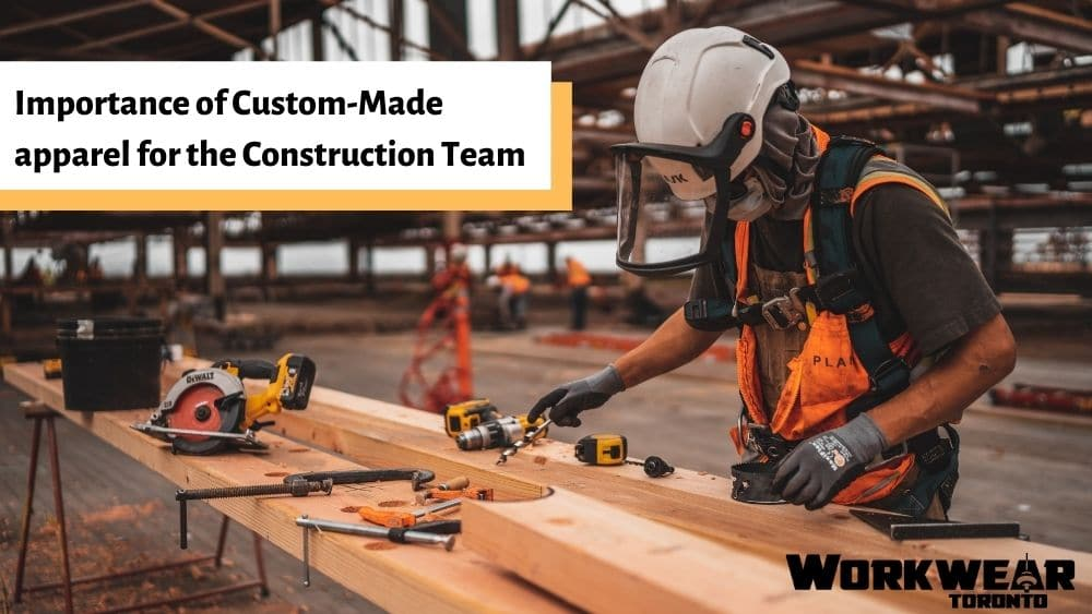 Importance of custom-made apparel for the Construction Team
