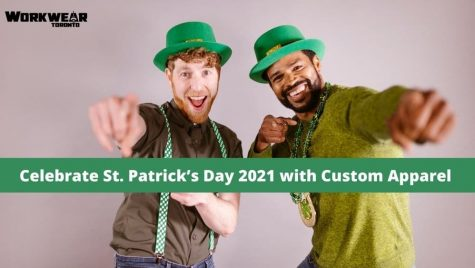 Celebrate St. Patrick's Day 2021 with Custom Apparel - Custom t shirts in GTA - Heat Press - Embroidery - Screen Printing - WorkwearToronto.com