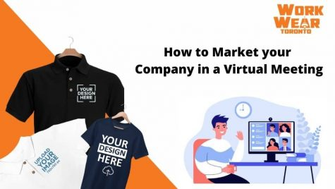How to Market your Company in a Virtual Meeting - WorkwearToronto.com - Custom t shirts and clothing in GTA